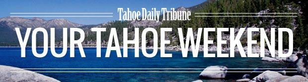 Your Tahoe Weekend Newsletter
